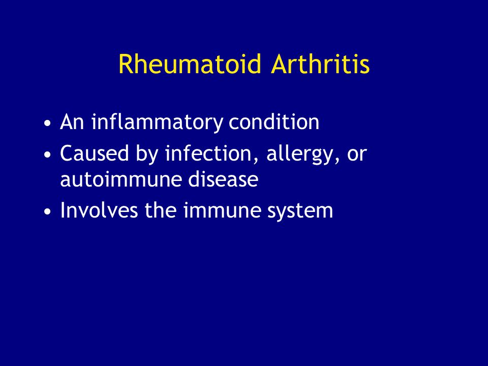 Rheumatoid Arthritis An inflammatory condition
