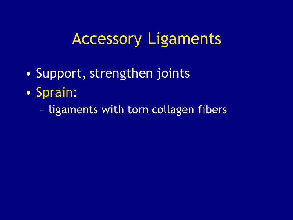 Accessory Ligaments Support, strengthen joints Sprain: