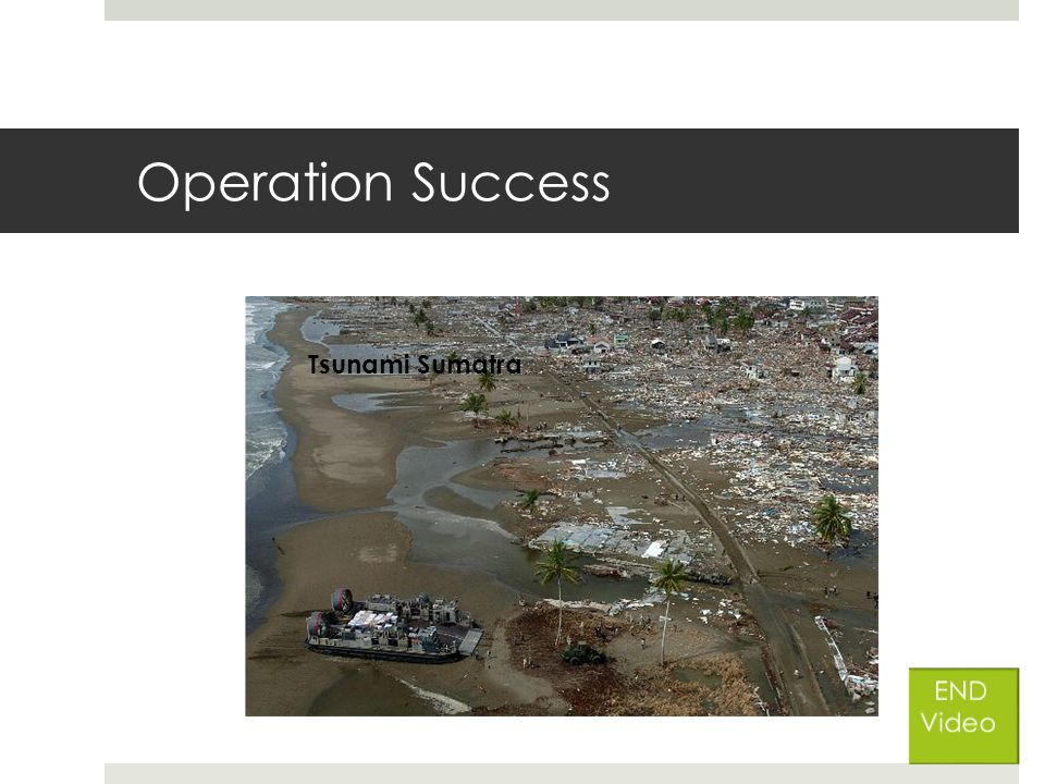 Operation Success Tsunami Sumatra END Video