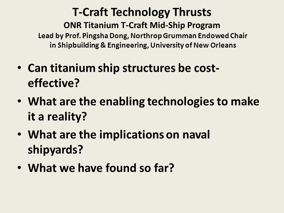 T-Craft Technology Thrusts ONR Titanium T-Craft Mid-Ship Program Lead by Prof. Pingsha Dong, Northrop Grumman Endowed Chair in Shipbuilding & Engineering, University of New Orleans