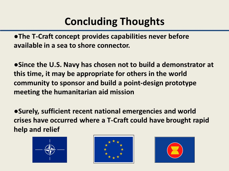 Concluding Thoughts ●The T-Craft concept provides capabilities never before available in a sea to shore connector.
