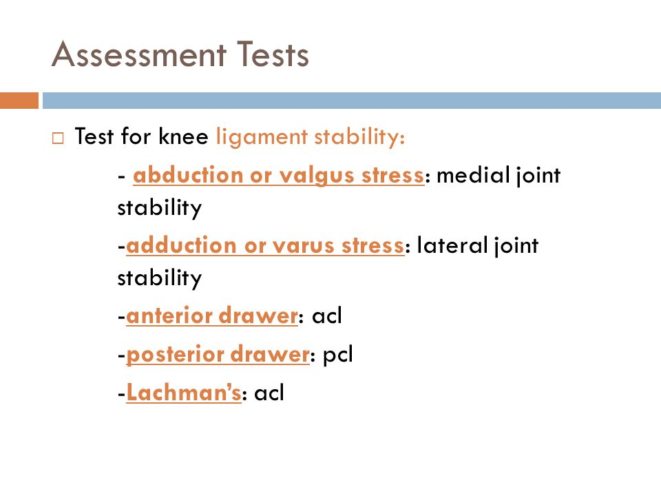 Assessment Tests Test for knee ligament stability: