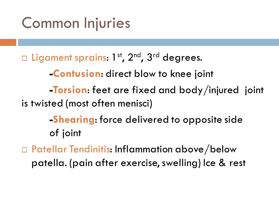 Common Injuries Ligament sprains: 1st, 2nd, 3rd degrees.