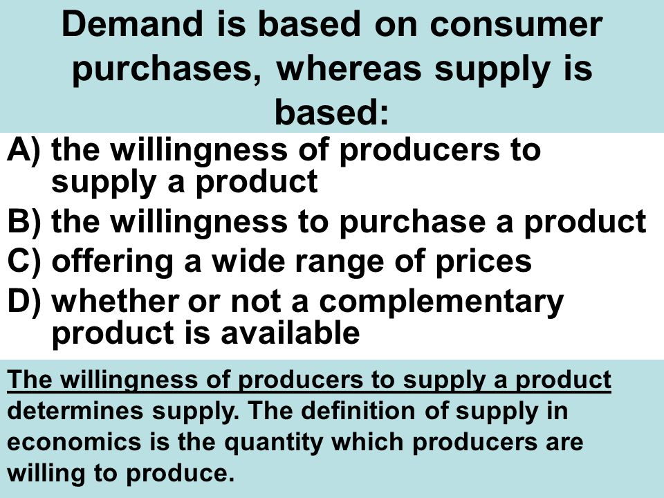 Demand is based on consumer purchases, whereas supply is based: