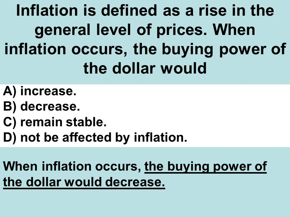 Inflation is defined as a rise in the general level of prices