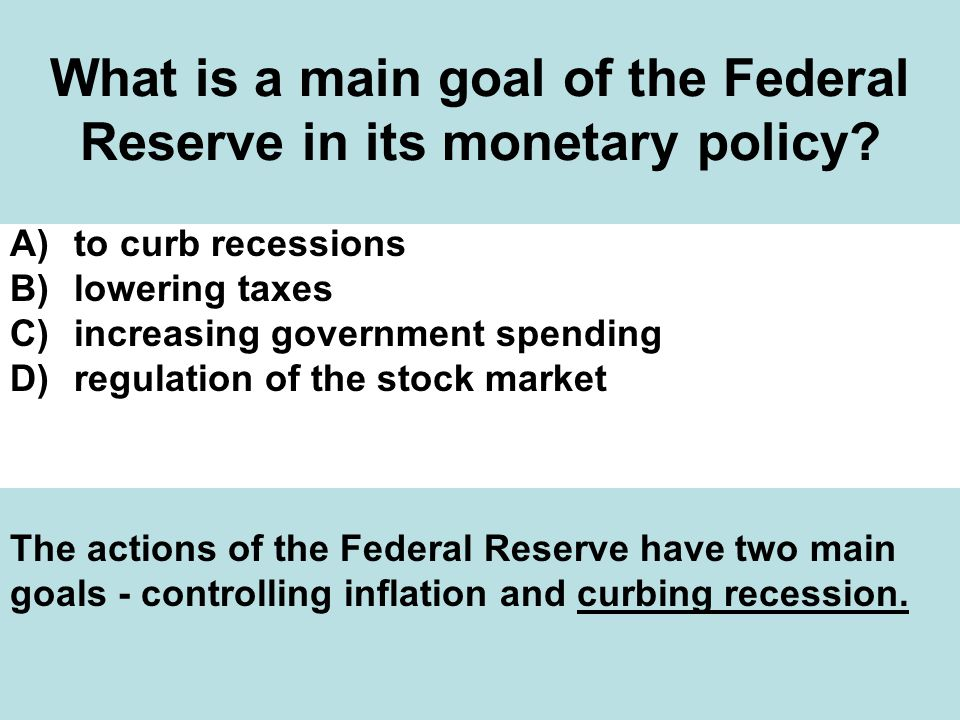What is a main goal of the Federal Reserve in its monetary policy