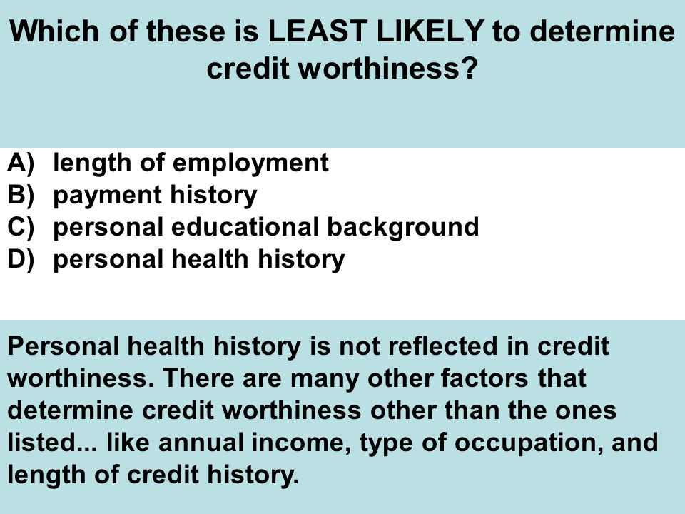Which of these is LEAST LIKELY to determine credit worthiness