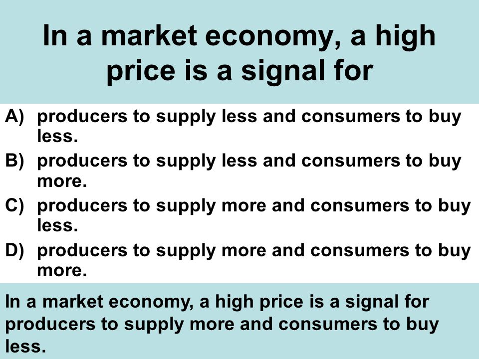 In a market economy, a high price is a signal for