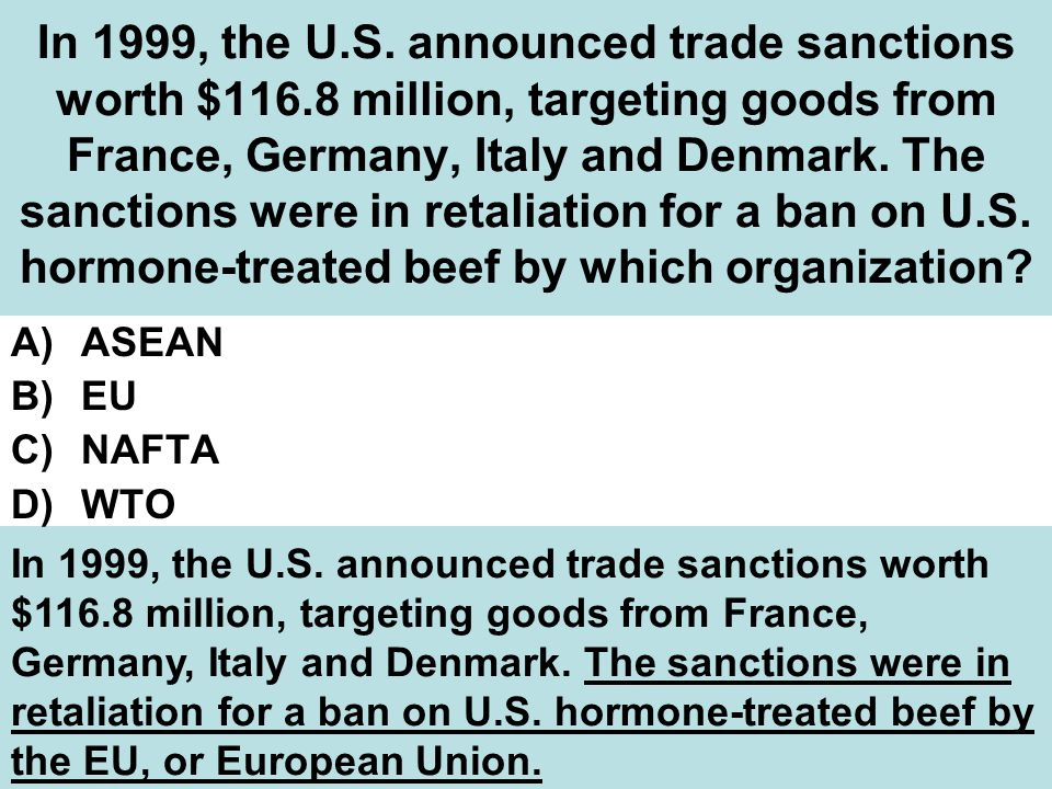 In 1999, the U. S. announced trade sanctions worth $116