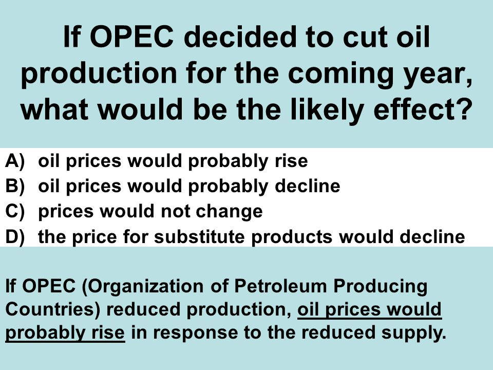 If OPEC decided to cut oil production for the coming year, what would be the likely effect
