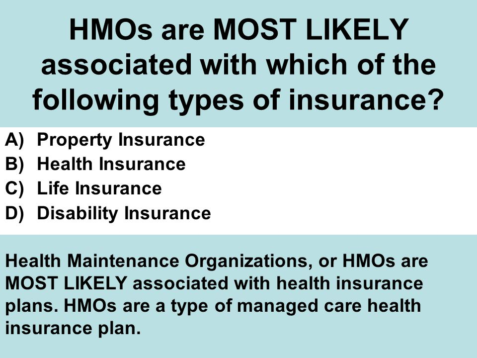 HMOs are MOST LIKELY associated with which of the following types of insurance