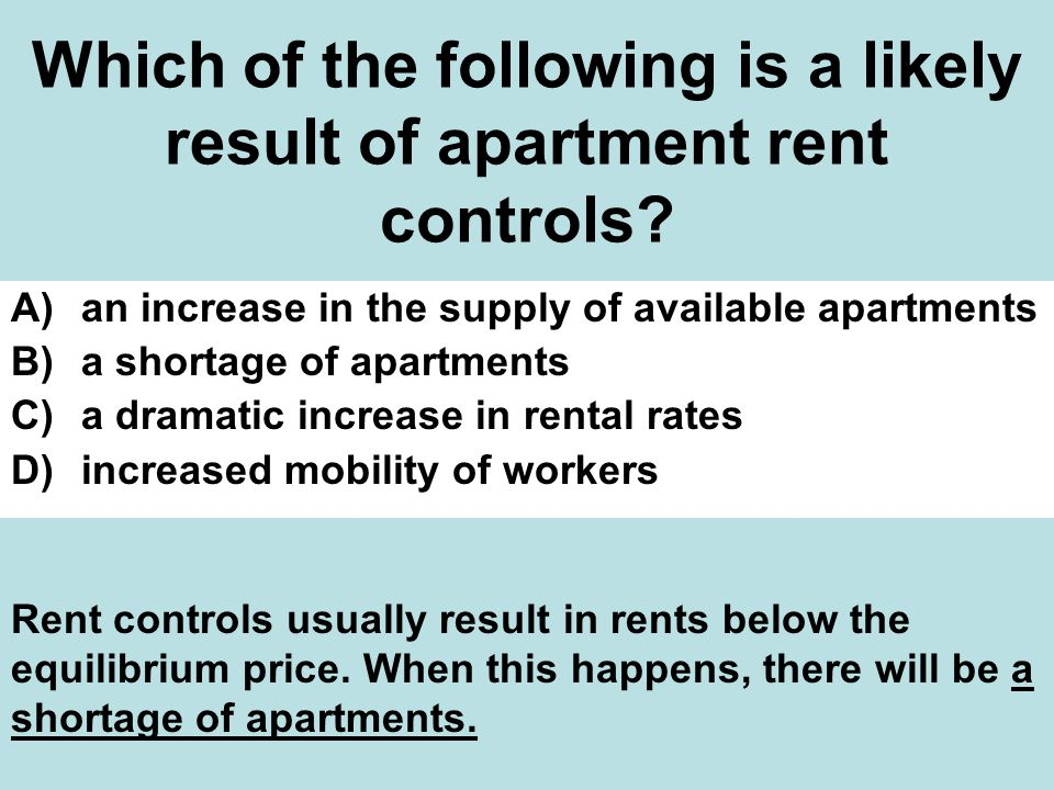Which of the following is a likely result of apartment rent controls