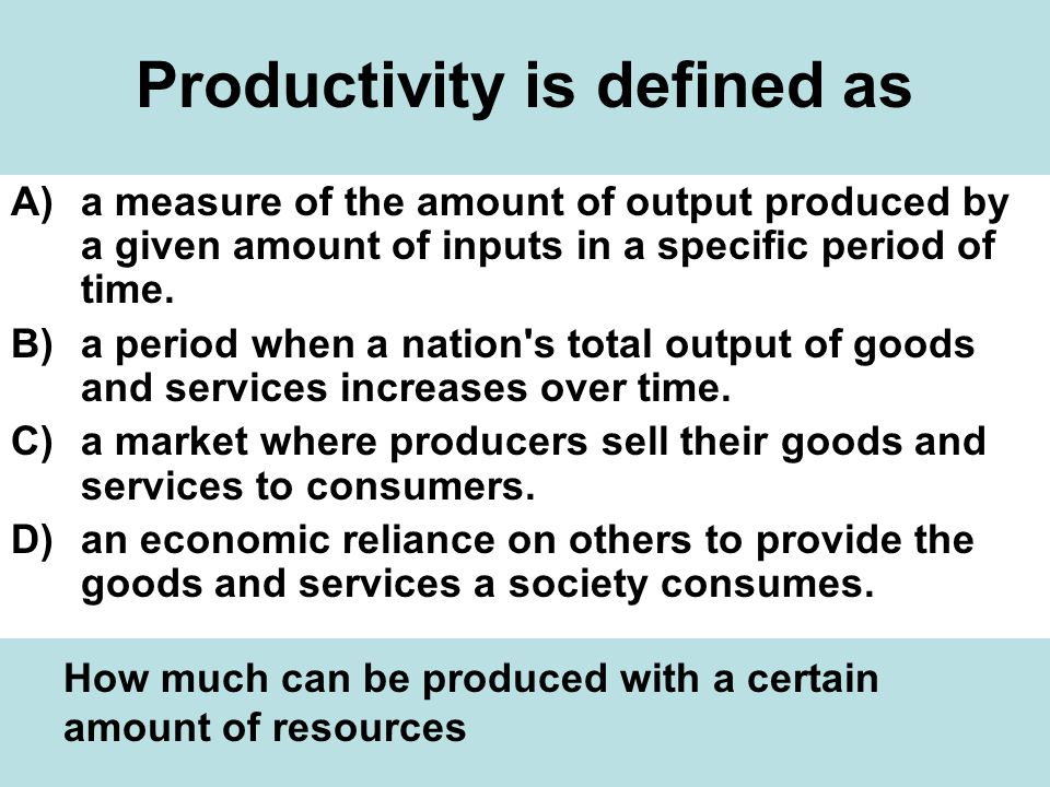 Productivity is defined as