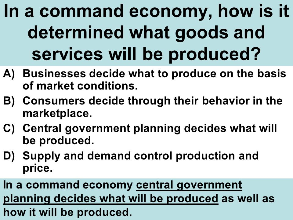 In a command economy, how is it determined what goods and services will be produced