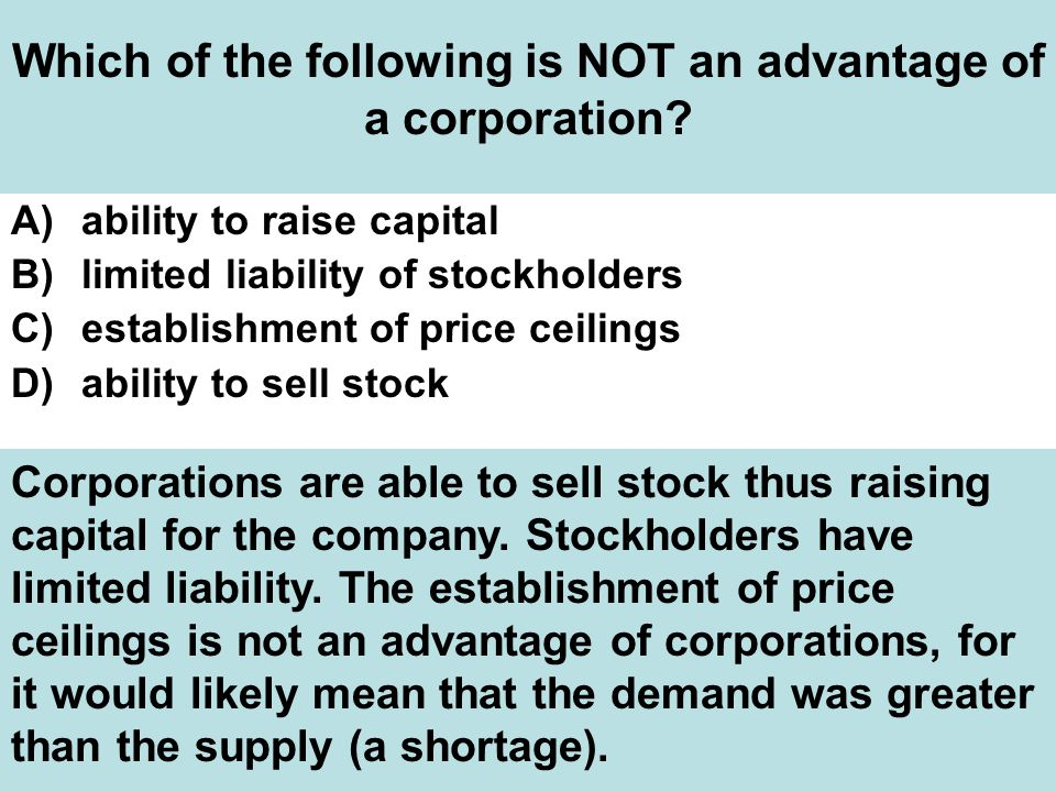 Which of the following is NOT an advantage of a corporation