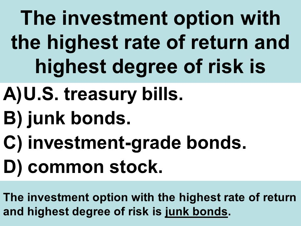 The investment option with the highest rate of return and highest degree of risk is
