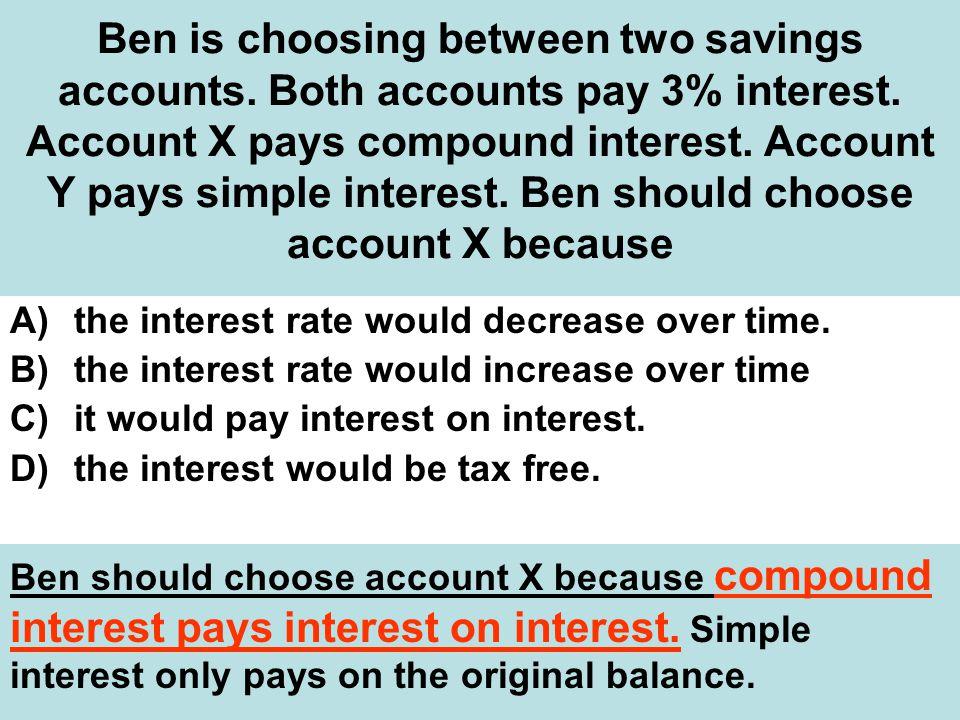 Ben is choosing between two savings accounts