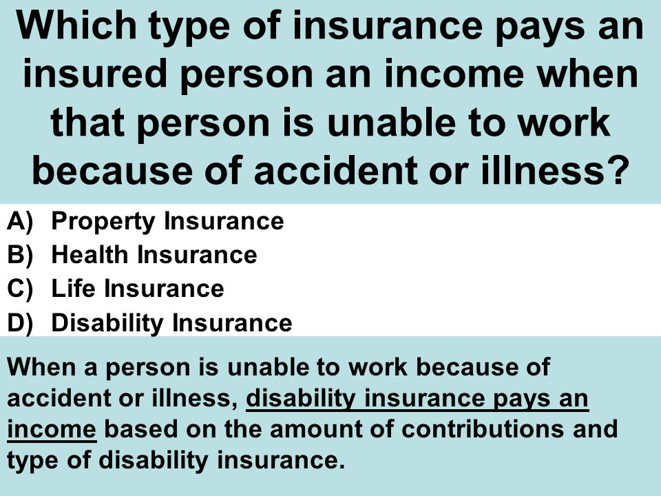 Which type of insurance pays an insured person an income when that person is unable to work because of accident or illness