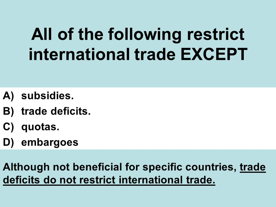 All of the following restrict international trade EXCEPT