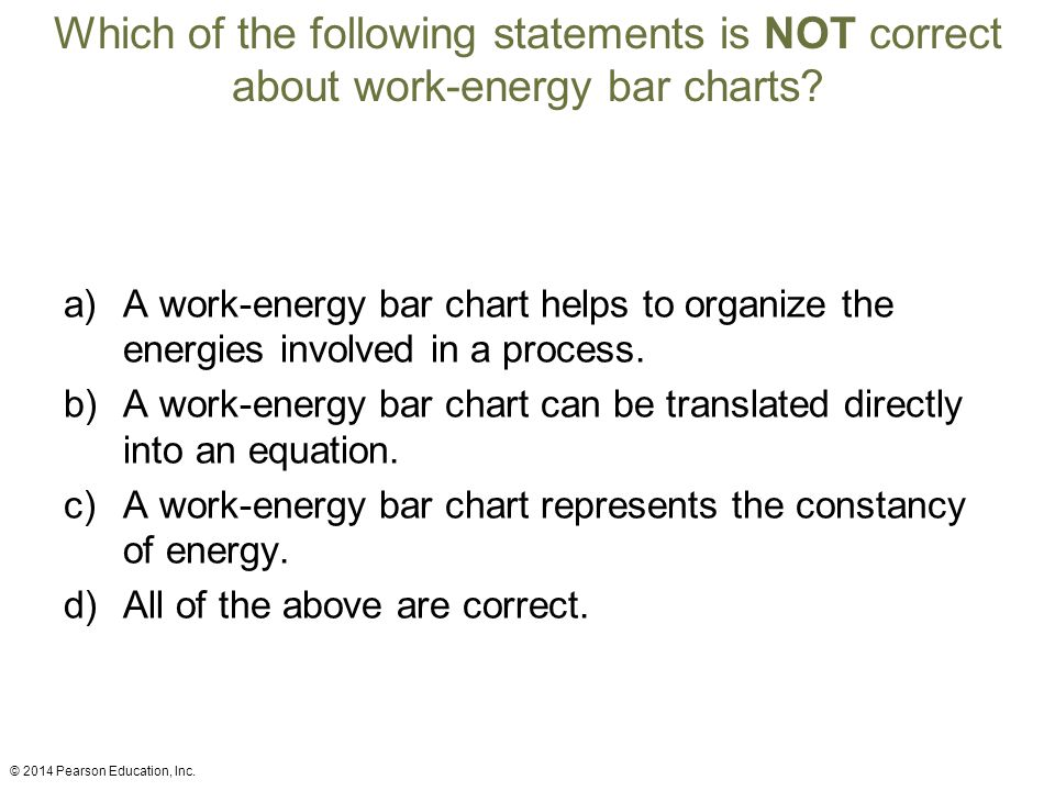Which of the following statements is NOT correct about work-energy bar charts