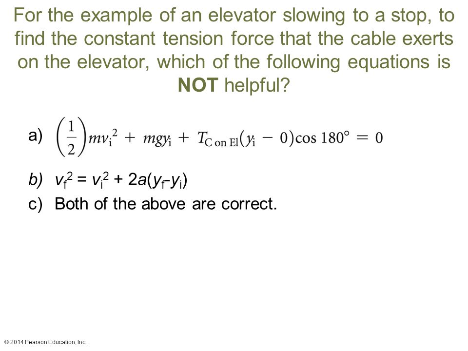 For the example of an elevator slowing to a stop, to find the constant tension force that the cable exerts on the elevator, which of the following equations is NOT helpful