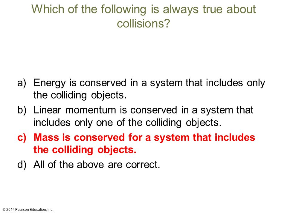 Which of the following is always true about collisions