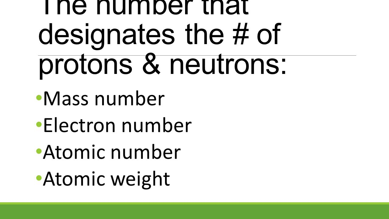The number that designates the # of protons & neutrons: