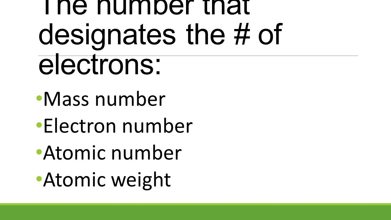 The number that designates the # of electrons: