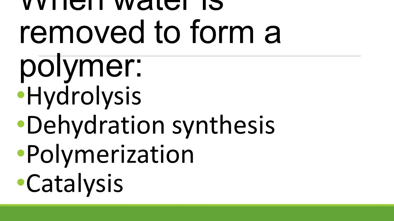 When water is removed to form a polymer: