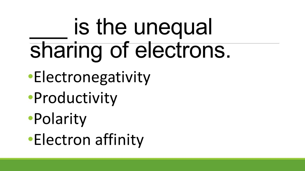 ___ is the unequal sharing of electrons.