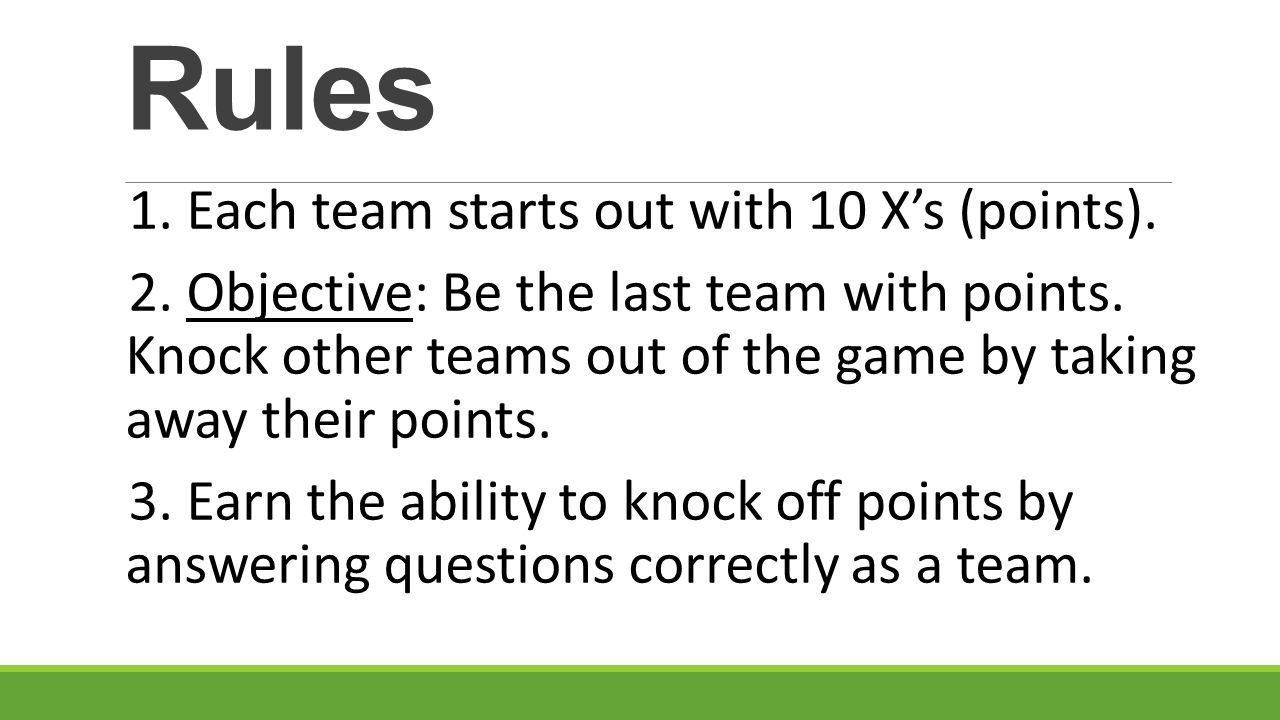 Rules 1. Each team starts out with 10 X's (points).