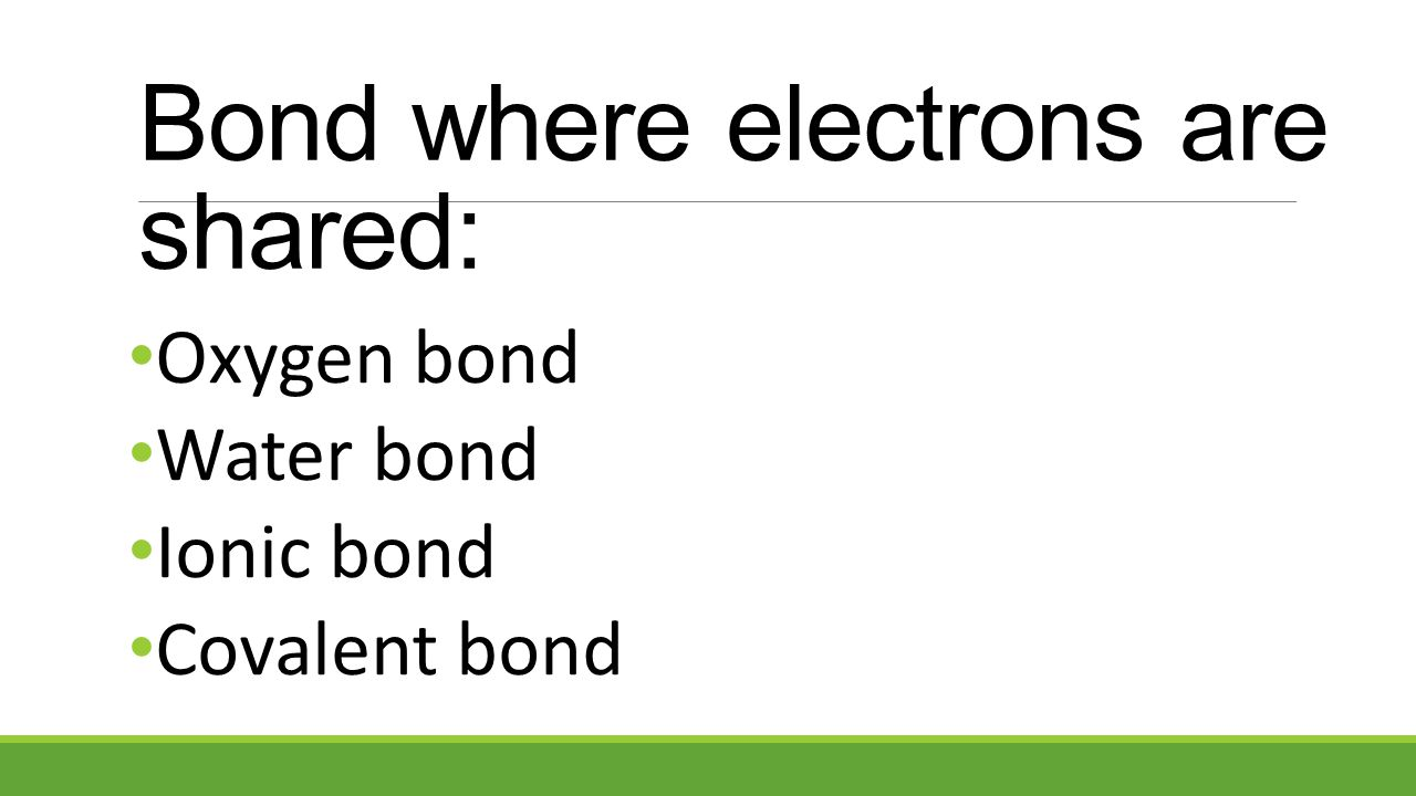 Bond where electrons are shared: