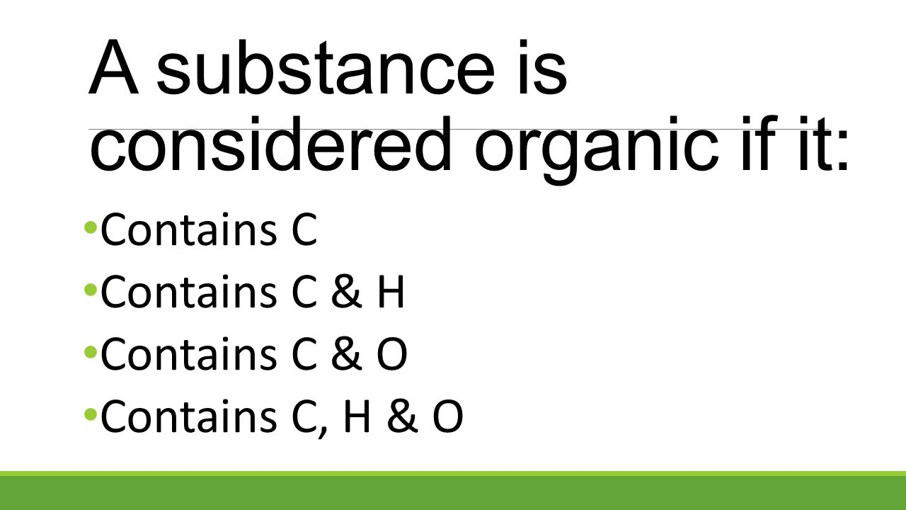 A substance is considered organic if it: