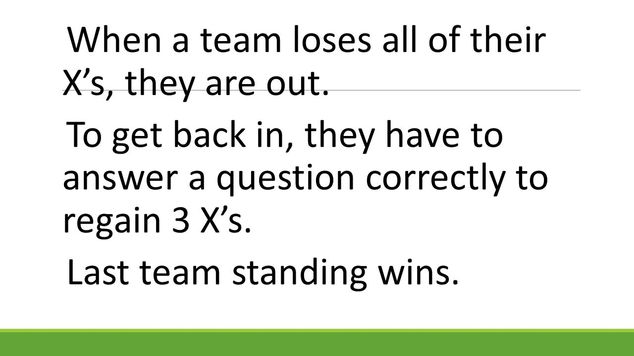 When a team loses all of their X's, they are out.