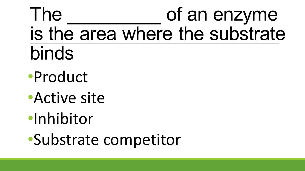 The _________ of an enzyme is the area where the substrate binds