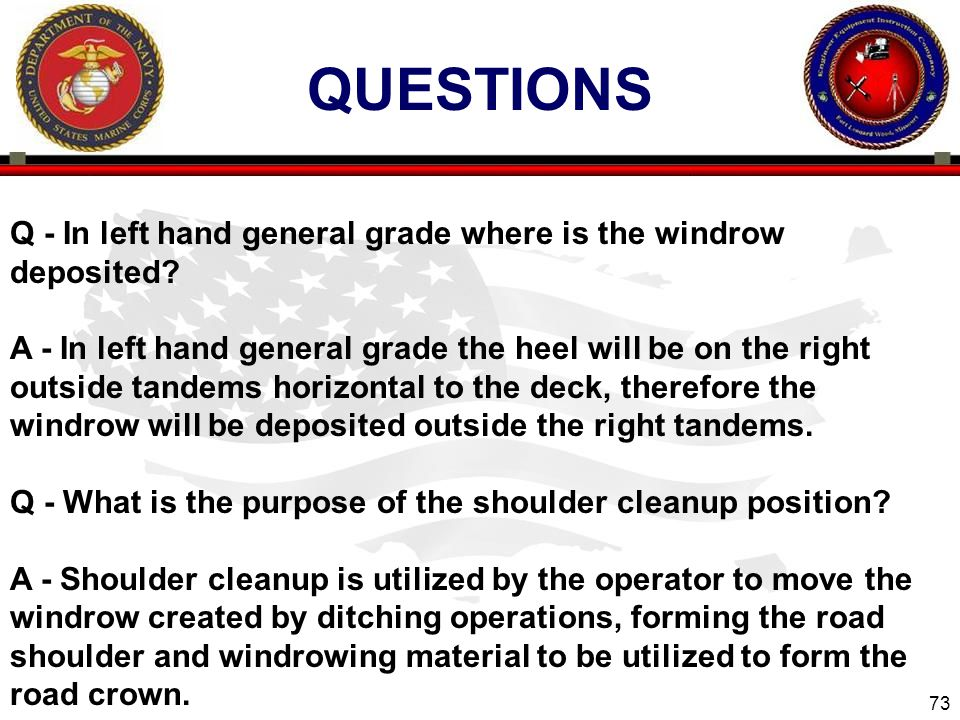 QUESTIONS Q - In left hand general grade where is the windrow deposited
