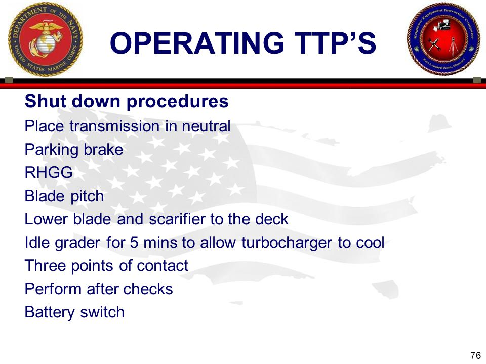 Operating ttp's Shut down procedures Place transmission in neutral