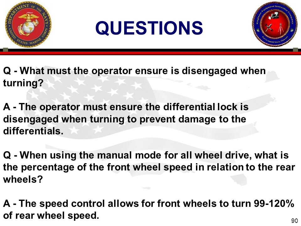 QUESTIONS Q - What must the operator ensure is disengaged when turning