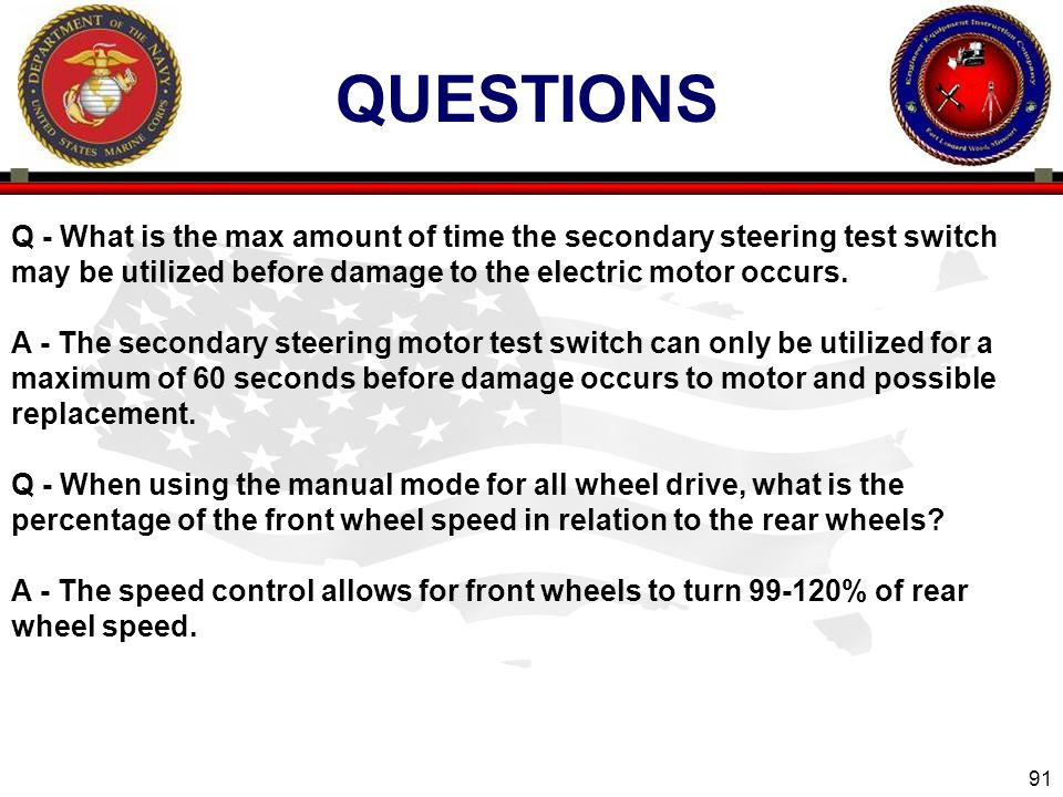 QUESTIONS Q - What is the max amount of time the secondary steering test switch may be utilized before damage to the electric motor occurs.