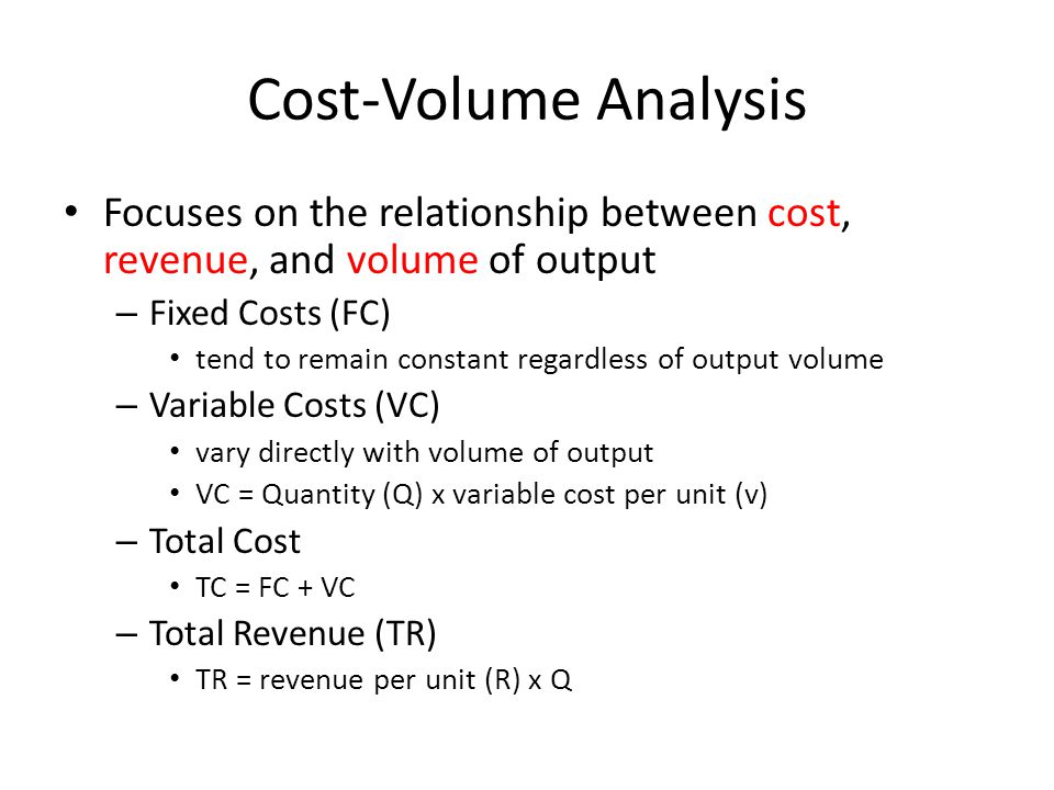 Cost-Volume Analysis Focuses on the relationship between cost, revenue, and volume of output. Fixed Costs (FC)