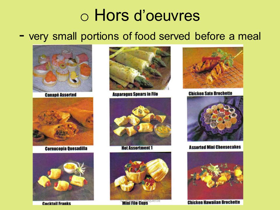 Hors d'oeuvres - very small portions of food served before a meal