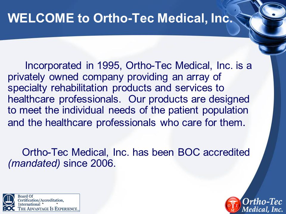 WELCOME to Ortho-Tec Medical, Inc.