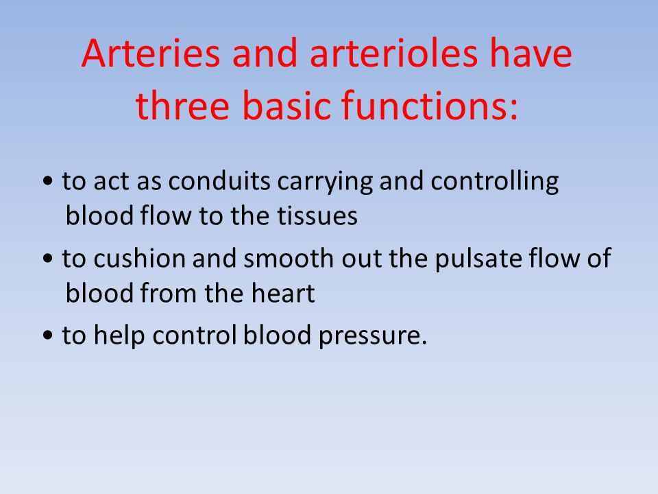 Arteries and arterioles have three basic functions:
