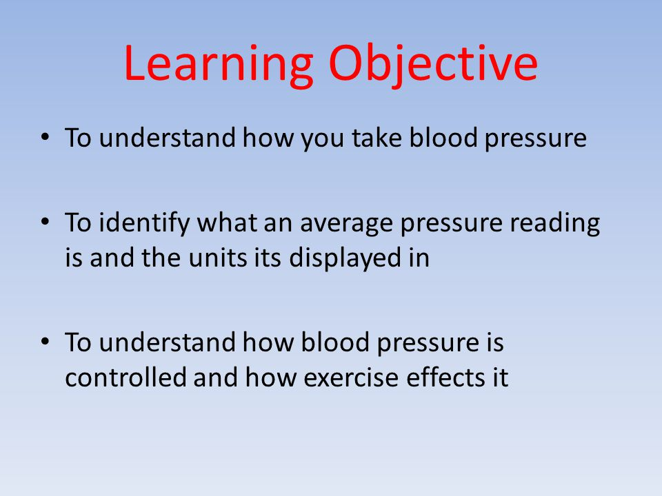 Learning Objective To understand how you take blood pressure