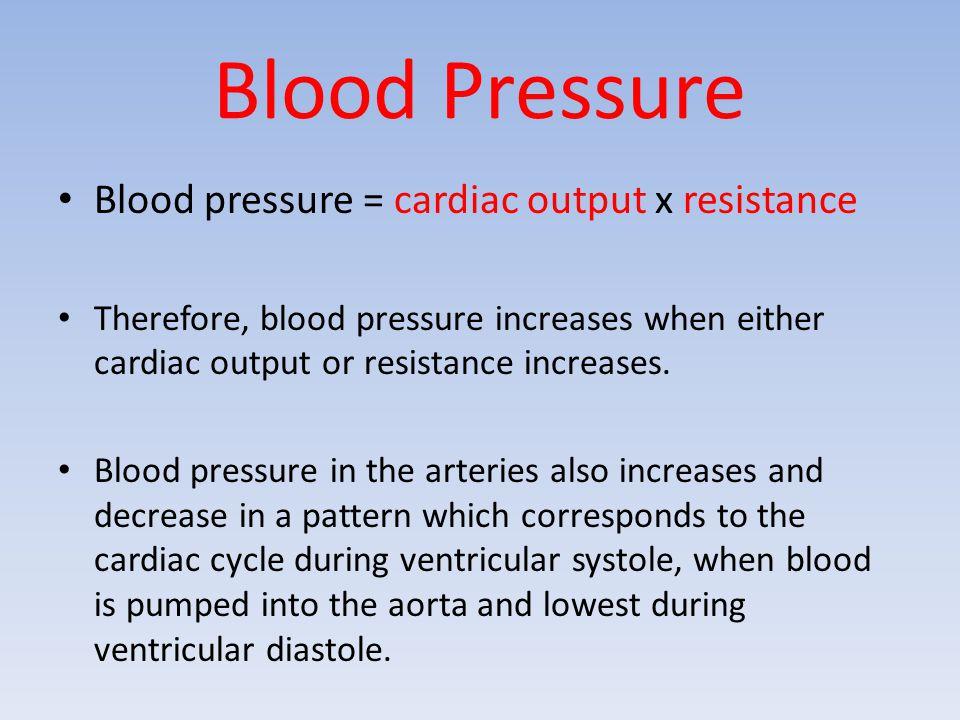Blood Pressure Blood pressure = cardiac output x resistance