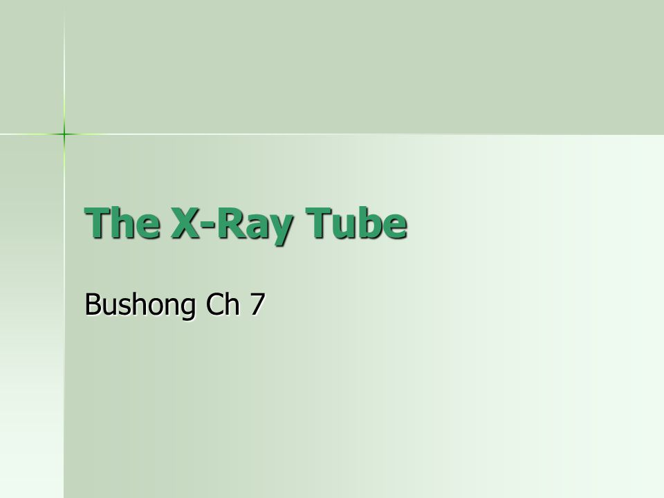 The X-Ray Tube Bushong Ch 7