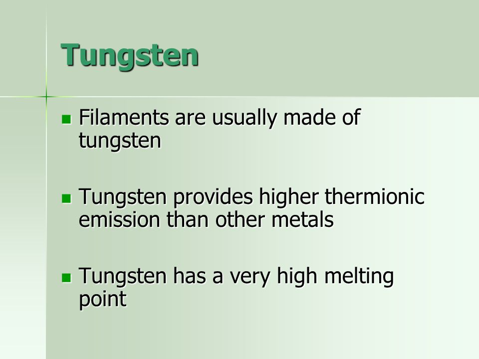Tungsten Filaments are usually made of tungsten