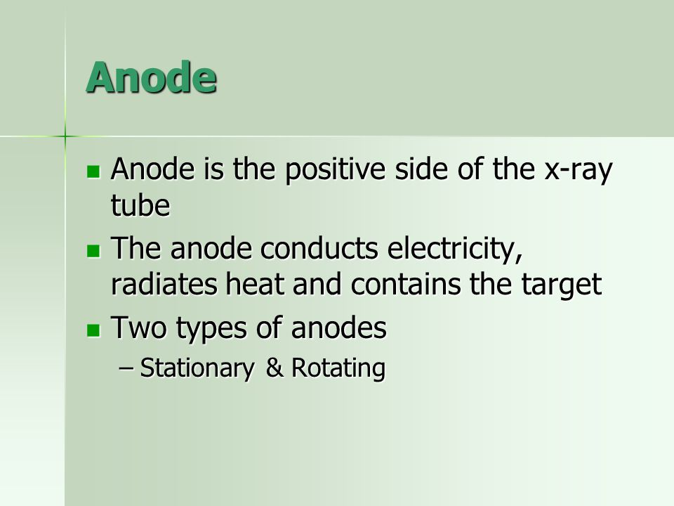 Anode Anode is the positive side of the x-ray tube