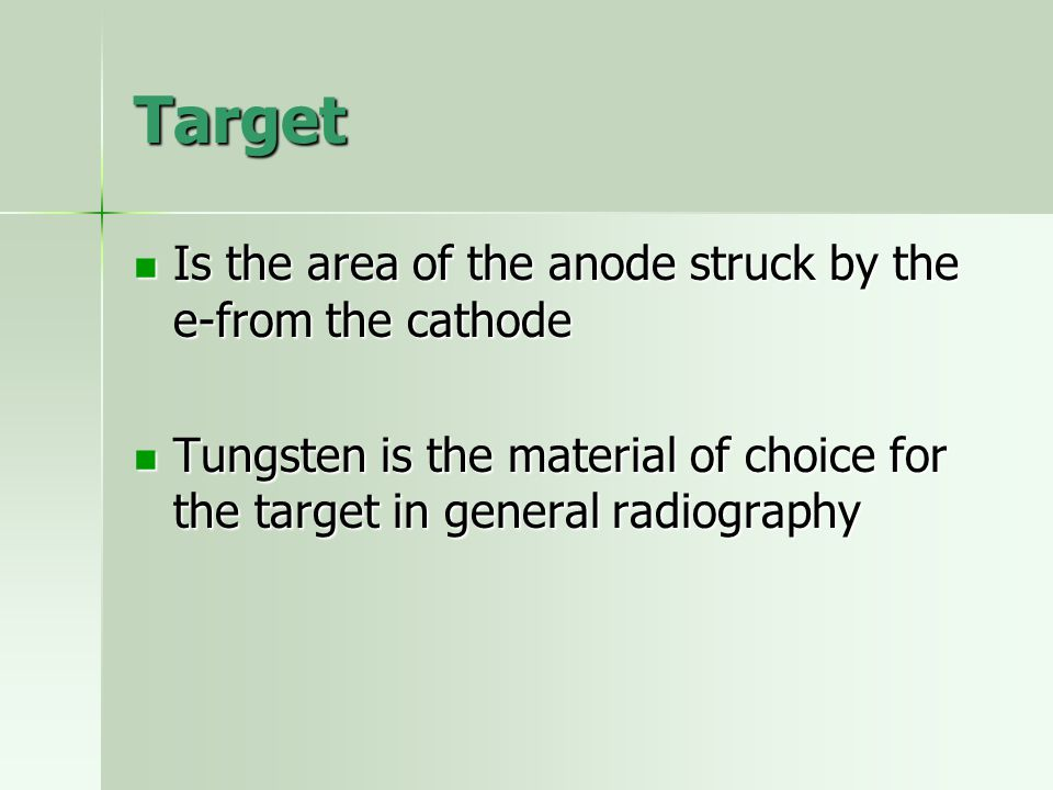 Target Is the area of the anode struck by the e-from the cathode