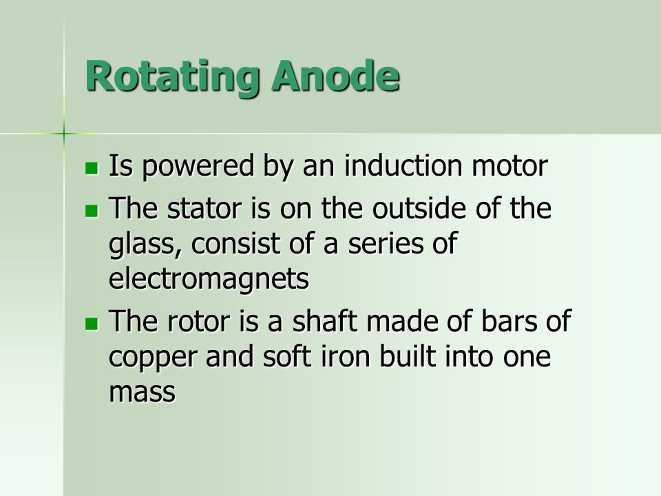 Rotating Anode Is powered by an induction motor